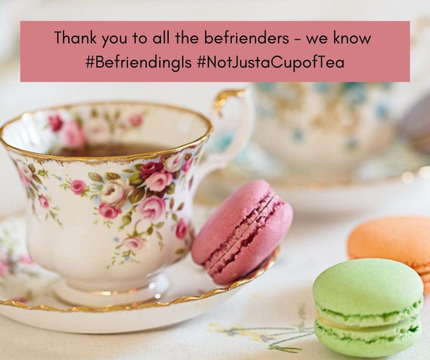 Copy of Thankyou to all the befrienders we know that #befriendingis #morethanacupoftea it's more than just a cup of